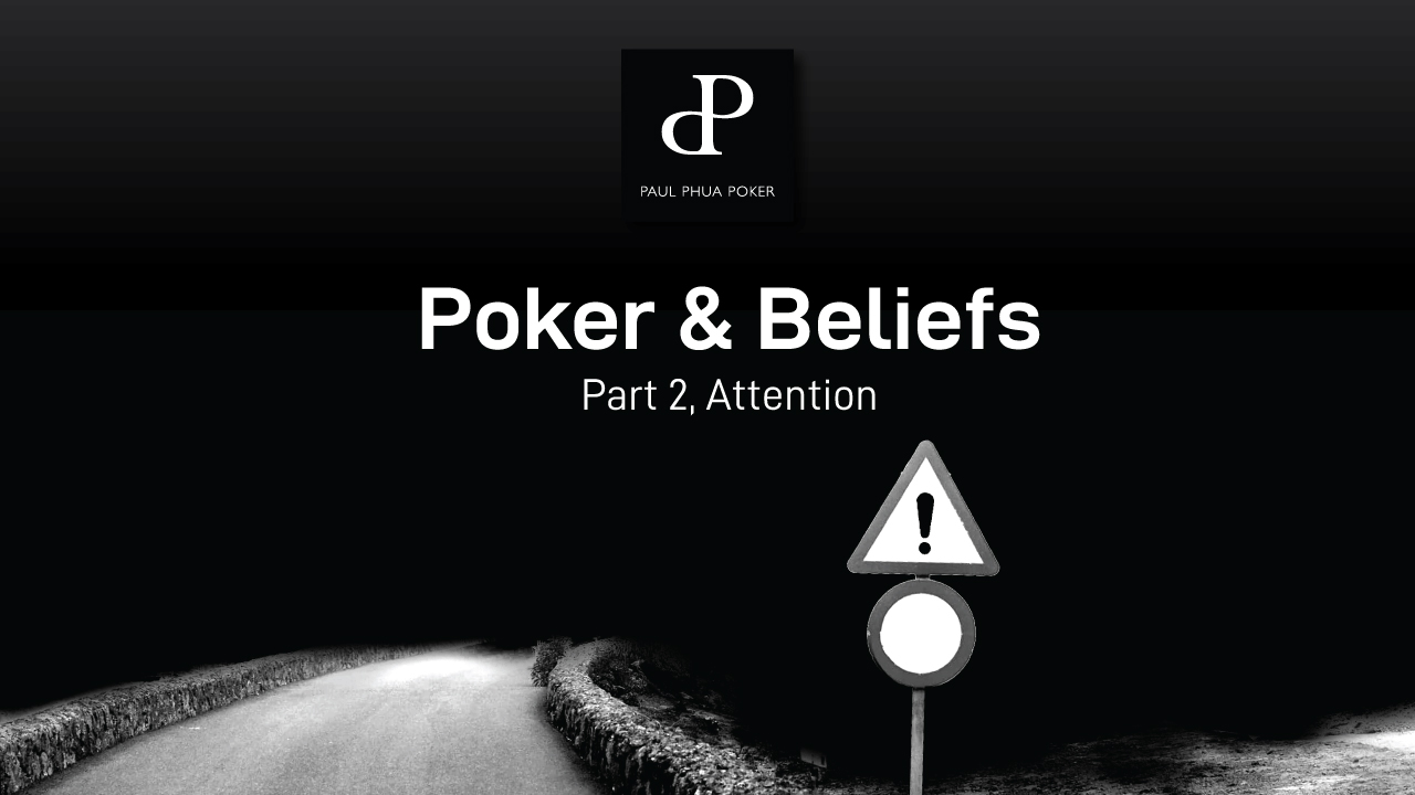 Poker & Belief Systems: Part 2, Attention